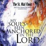 St. Olaf Choir. My Soul's Been Anchored in the Lord. Anton Armstrong, director.