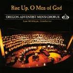 Rise up, O Man of God. Oregon Adventist Men's Chorus. Lou Wildman, director.
