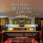 Saint Ambrose Vespers and Blessing of Organ with Premiere Recital. Saint Ambrose Choir, Christopher Huntzinger, director and organ. Clay Christiansen, organ.